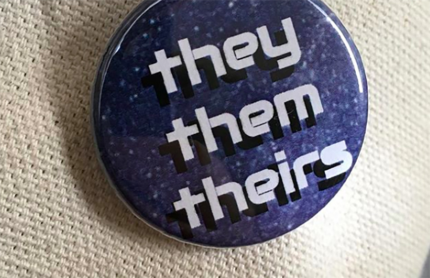 Non-binary people often use gender neutral pronouns. A they/them/theirs badge.