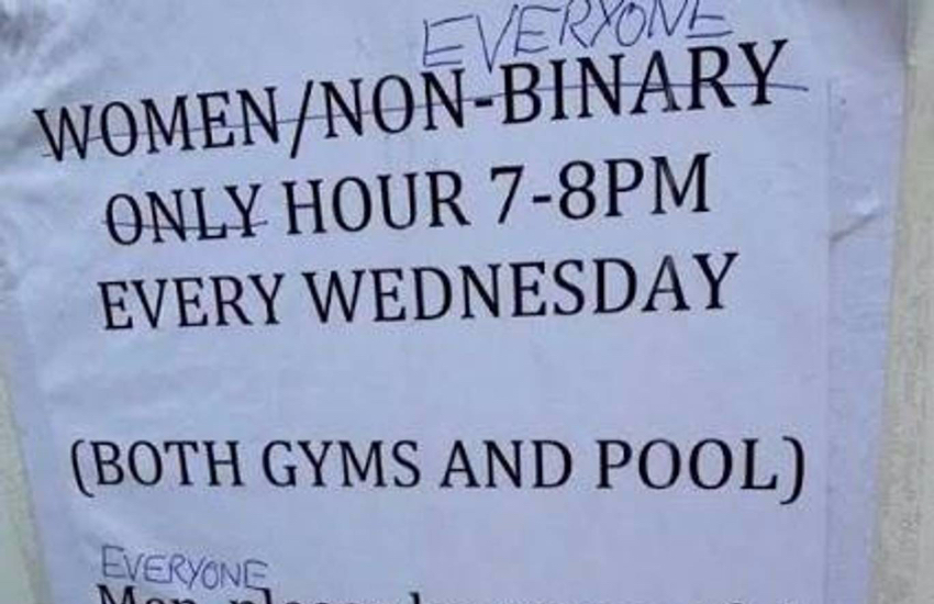 A poster at the University of Cambridge that reads: 'Women/Non-Binary only hour 7-8pm every Wednesday (Both Gyms and Pool), with 'women' and 'non-binary' crossed out and replaced with 'everyone'
